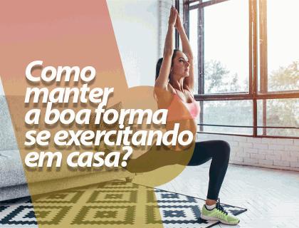 COMO MANTER A BOA FORMA SE EXERCITANDO EM CASA?